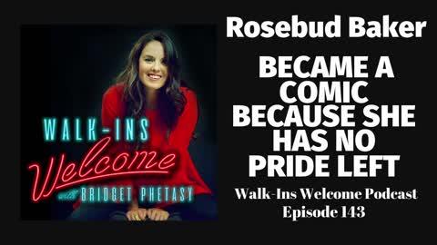 Walk-Ins Welcome Podcast 143 - Rosebud Baker