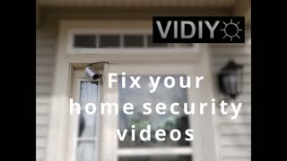 How to FIX your Home Security Camera Videos!