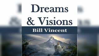 Dreams and Visions by Bill Vincent