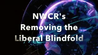 NWCR's Removing the LIberal Blindfold