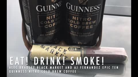 Eat! Drink! Smoke! 134: Alec Bradley Black Market & AJ Fernandez Epic Ten with Guinness Nitro Coffee