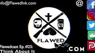"""Flawedcast Ep. # 25: """"Think About It"""""""