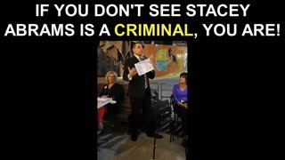 If You Don't See Stacey Abrams is a Criminal, You Are!