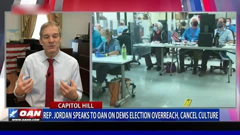 Rep. Jordan speaks to OAN on Dems election overreach, cancel culture