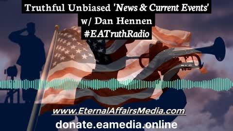 Truthful Unbiased 'News & Current Events' w/ Dan Hennen 09/20/2021