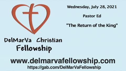 "7-28-21- Pastor Ed - ""The Return of the King"""