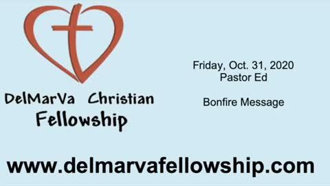 10-31-2020 PM - Pastor Ed - Bonfire Message