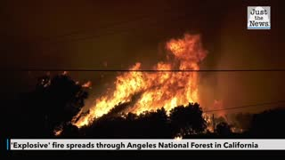 'Explosive' fire spreads through Angeles National Forest in California