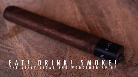 Eat! Drink! Smoke! Episode 130: The Vince From Blackbird Cigar and The Kentucky Derby Woodford Spire
