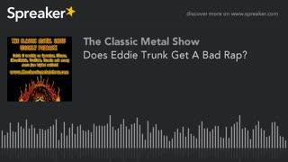 Does Eddie Trunk Get A Bad Rap?