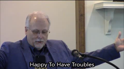 Happy To Have Troubles