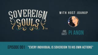 Sovereign Souls Episode 1: with Guest Pi Anon