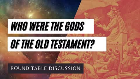 Round Table: Who Were the 'Gods' of the Old Testament?
