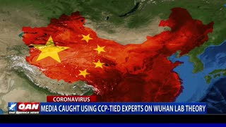 Media caught using CCP-tied experts on Wuhan Lab theory