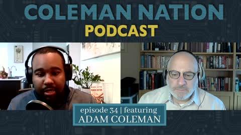 ColemanNation Podcast - Full Episode 34: Adam Coleman   Culmination – or New Beginning
