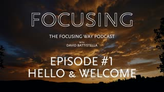 Ep#001-Welcome to the Focusing Way