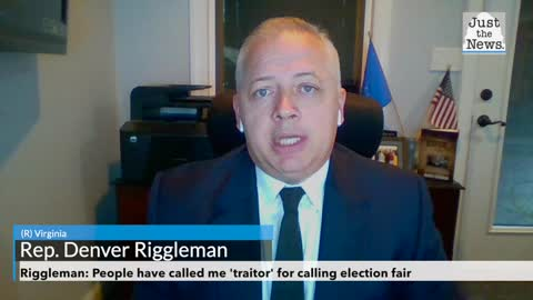Riggleman: People have called me 'traitor' for calling election fair