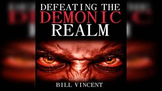 Defeating the Demonic Realm - by Bill Vincent - Audiobook Preview