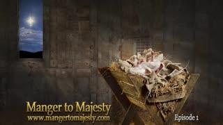 Manger to Majesty - Episode 1