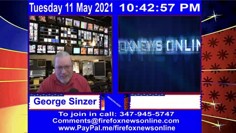 FIREFOXNEWS ONLINE™ May 11Th, 2021 Broadcast