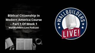 Biblical Citizenship In Modern America Course – Part 1 Of Week 1
