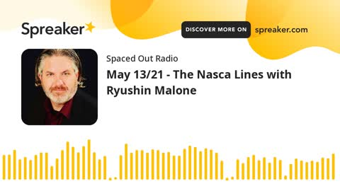 Spaced Out Radio May 13 21 - The Nazca Lines with Ryushin Malone TheOrionLines.com