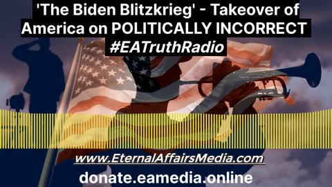 'The Biden Blitzkrieg - Takeover of America' on POLITICALLY INCORRECT w/ Andrew Shecktor