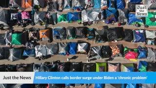 Hillary Clinton calls border surge under Biden a 'chronic problem'