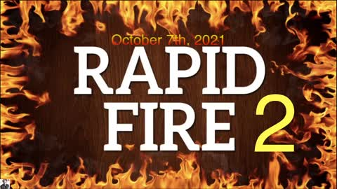 RAPID FIRE (episode 2) - October 7th, 2021