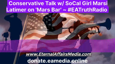 Conservative Talk w/ The Cali Girl Marsi Latimer on 'Mars Bar' ~ EA Truth Radio