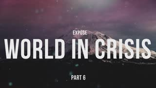 Expose Part 6 World in crisis