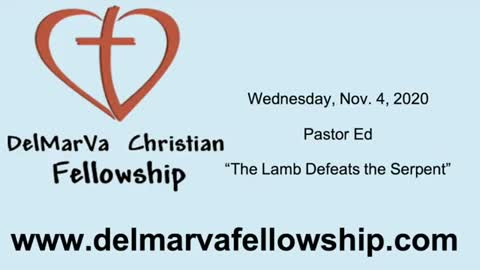 11-4-2020 - Pastor Ed - The Lamb Defeats the Serpent
