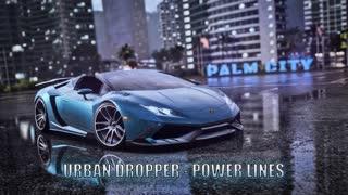 Urban Dropper - Power Lines ♫