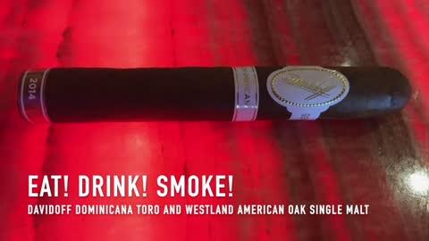 Eat! Drink! Smoke! Episode 136: Davidoff Dominicana Toro and Westland American Oak Single Malt