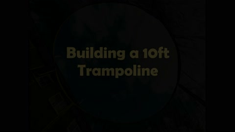 Building a 10ft Trampoline