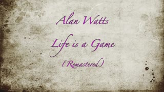 Alan Watts Life is a Game (Remastered) 🔆