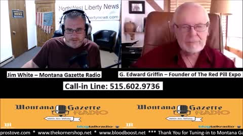 Montana Gazette Radio - G. Edward Griffin and Red Pill Expo