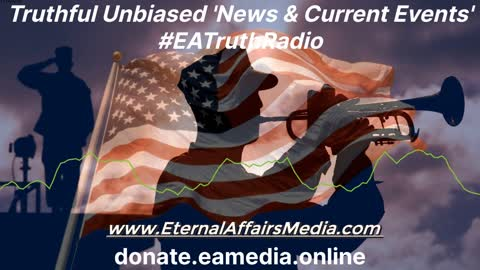 Truthful Unbiased 'News & Current Events' with Dan Hennen on EA Truth Radio