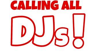 CALLING ALL DJs!!