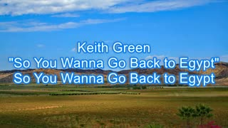 Keith Green - So You Wanna Go Back to Egypt #469