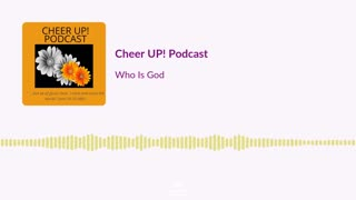 Who Is God / Cheer UP! Podcast
