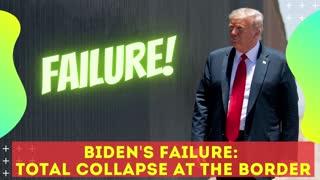 Biden's Failure: Total Collapse At The Border
