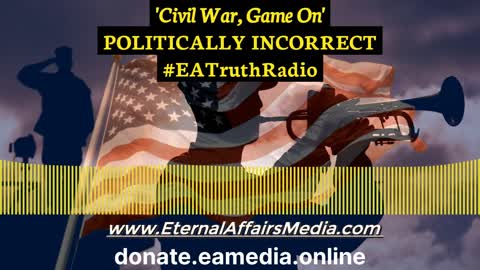 """'Civil War, Game On' ~ POLITICALLY INCORRECT w/ Andrew """"Andy"""" Shecktor ~ EA Truth Radio"""