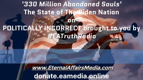 330 Million Abandoned Souls - The Biden State of The Nation - EA Truth Radio