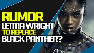 RUMOR: LETITIA WRIGHT TO BECOME NEW BLACK PANTHER?