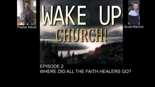 Wake up church podcast episode 2: Where did all the faith healers go?