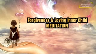 Louise Hay |FORGIVENESS and LOVING Your INNER CHILD MEDITATION