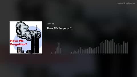 Have We Forgotten?