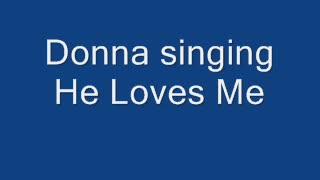 Donna singing He Loves Me