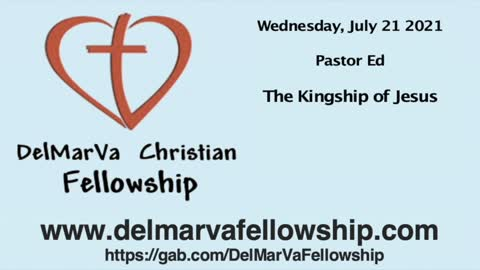"7-21-21 - Pastor Ed - ""The Kingship of Jesus"""